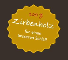100 % Zirbenholz - 100 % Gesunder Schlaf